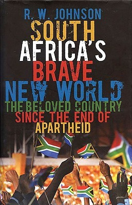 South Africa's Brave New World: The Beloved Country Since the End of Apartheid