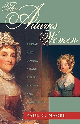 The Adams Women by Paul C. Nagel