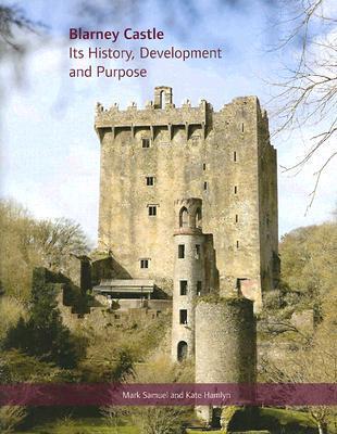 Blarney Castle: Its History, Development and Purpo...