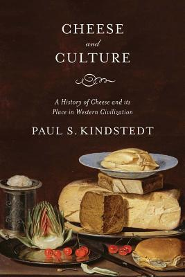 Cheese and Culture: A History of Cheese and Its Place in Western Civilization