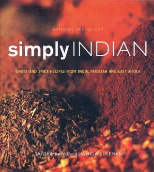 Ebook Simply Indian: Sweet and Spicy Recipes from India, Pakistan and East Africa by Tahera Rawji TXT!