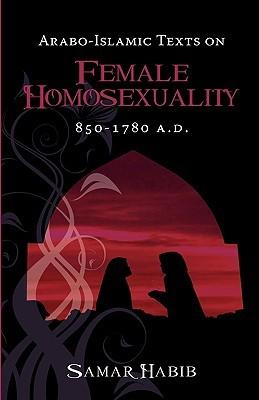 Arabo-Islamic Texts on Female Homosexuality, 850 - 1780 A.D.