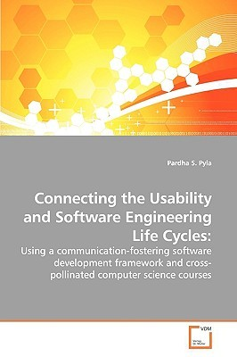 Connecting the Usability and Software Engineering Life Cycles by Pardha S. Pyla
