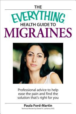 the-everything-health-guide-to-migraines-professional-advice-to-help-ease-the-pain-and-find-the-solution-that-s-right-for-you