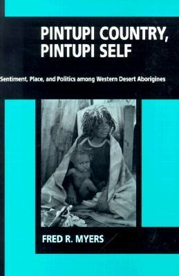 Pintupi Country, Pintupi Self: Sentiment, Place, and Politics among Western Desert Aborigines