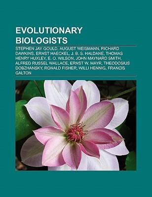 Evolutionary Biologists: Stephen Jay Gould, August Weismann, Richard Dawkins, Ernst Haeckel, J. B. S. Haldane, Thomas Henry Huxley