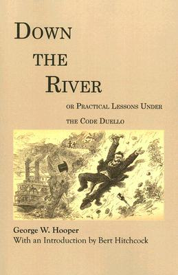 Down the River: or Practical Lessons Under The Code Duello