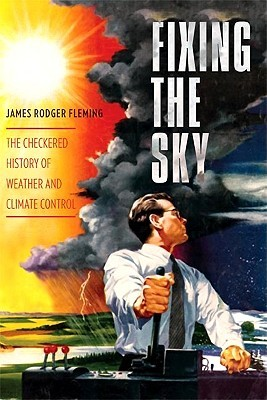Fixing the Sky by James Rodger Fleming