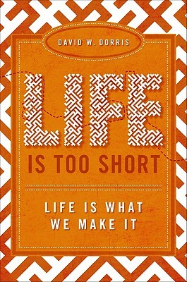 Life Is Too Short: Life Is What We Make It
