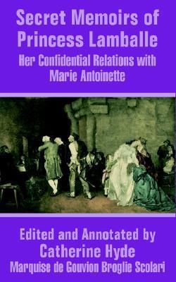 Secret Memoirs of Princess Lamballe by Marie Thérèse Louise de Sav...