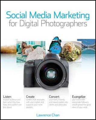 Social Media Marketing for Digital Photographers by Lawrence Chan
