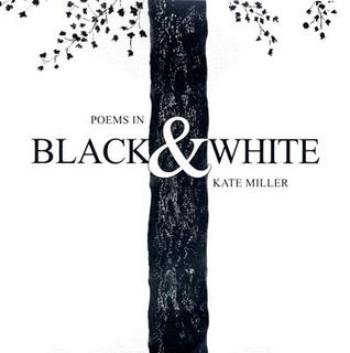 Poems in Black & White by Kate Miller
