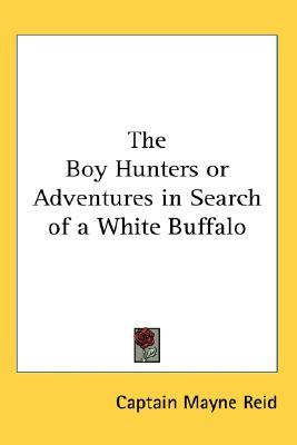 The Boy Hunters or Adventures in Search of a White Buffalo by Mayne Reid