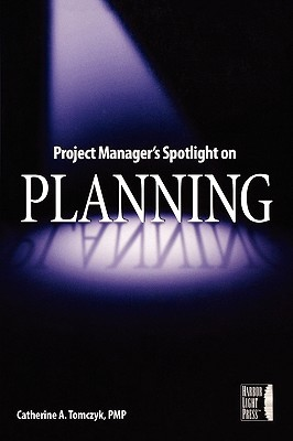 Project Manager's Spotlight on Planning by Catherine A. Tomczyk