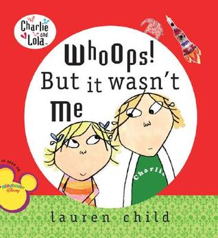Whoops! But It Wasn't Me by Lauren Child