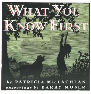 What You Know First by Patricia MacLachlan