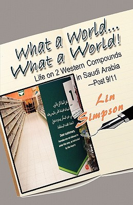 What a World. What a World!: Life on 2 Western Compounds in Saudi Arabia-Post 9/11