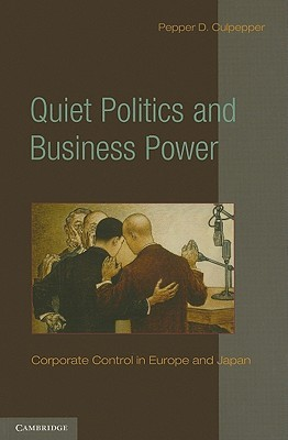 Quiet Politics and Business Power: Corporate Control in Europe and Japan