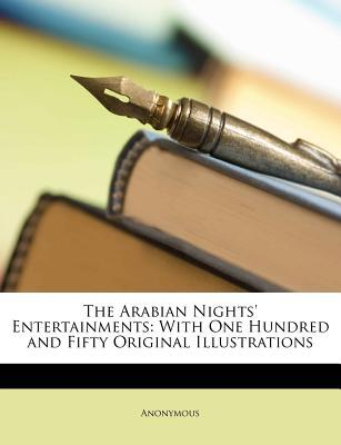The Arabian Nights' Entertainments: With One Hundred and Fifty Original Illustrations