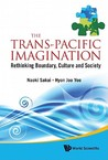 The Trans-Pacific Imagination: Rethinking Boundary, Culture and Society