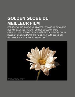 Golden Globe Du Meilleur Film: Forrest Gump, Avatar, Gladiator, Titanic, Le Seigneur Des Anneaux: Le Retour Du Roi, Boulevard Du Crepuscule