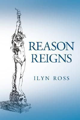 Reason Reigns by Ilyn Ross