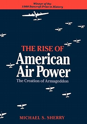 the-rise-of-american-air-power-the-creation-of-armageddon