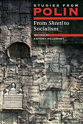 From Shtetl To Socialism: Studies From Polin (The Littman Library Of Jewish Civilization)