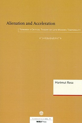 Alienation and Acceleration: Towards a Critical Theory of Late-Modern Temporality