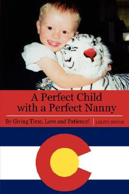 A Perfect Child with a Perfect Nanny: By Giving Time, Love and Patience