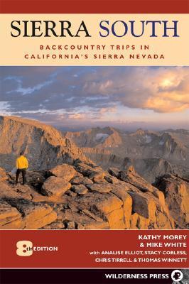 Sierra South: Backcountry Trips in Californias Sierra Nevada