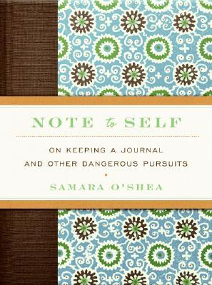 Note to Self: On Keeping a Journal and Other Dangerous Pursuits