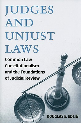 Judges and Unjust Laws: Common Law Constitutionalism and the Foundations of Judicial Review
