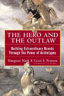 the-hero-and-the-outlaw-building-extraordinary-brands-through-the-power-of-archetypes