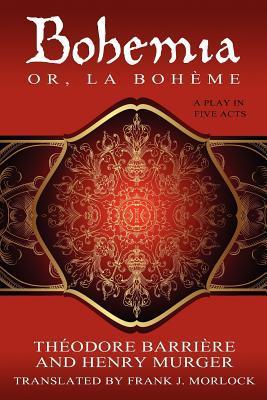 Bohemia; Or, La Boheme: A Play in Five Acts