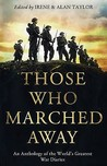 Those Who Marched Away: An Anthology of the World's Greatest War Diaries