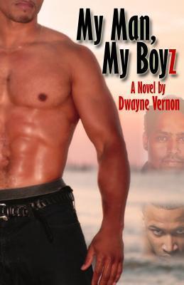 My Man, My Boyz by Dwayne Vernon