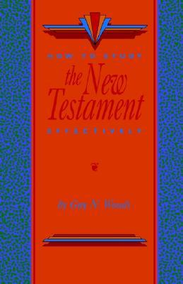How to Study the New Testament Effectively by Guy N. Woods