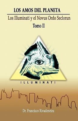 Los Amos Del Planeta: La Elitocracia Global, Los Illuminati y el Novus Ordo Seclorum