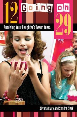 12 Going on 29: Surviving Your Daughter's Tween Years