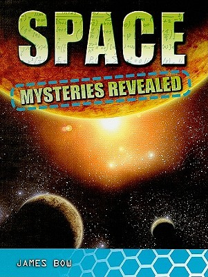 Space Mysteries Revealed by James Bow