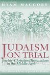 Judaism on Trial: Jewish-Christian Disputations in the Middle Ages