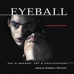 Eyeball Compendium: Sex & Horror. Art & Exploitation