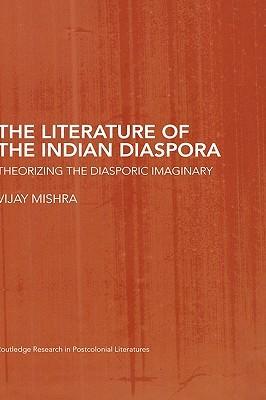 The Literature of the Indian Diaspora: Theorizing the Diasporic Imaginary
