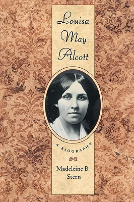 Louisa May Alcott by Madeleine B. Stern