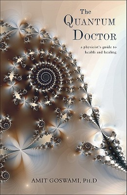 The Quantum Doctor: A Physicist's Guide to Health and Healing