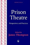 Prison Theatre: Practices and Perspectives