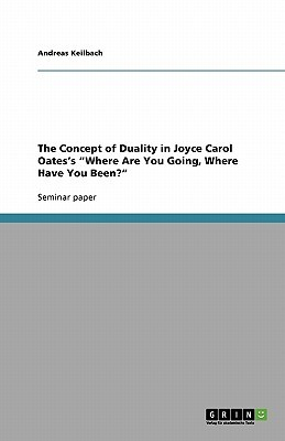 "The Concept of Duality in Joyce Carol Oates's ""Where Are You Going, Where Have You Been?"""
