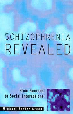 Schizophrenia Revealed by Michael Foster Green