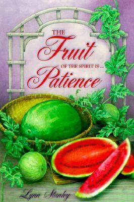 The Fruit of the Spirit Is ...Patience